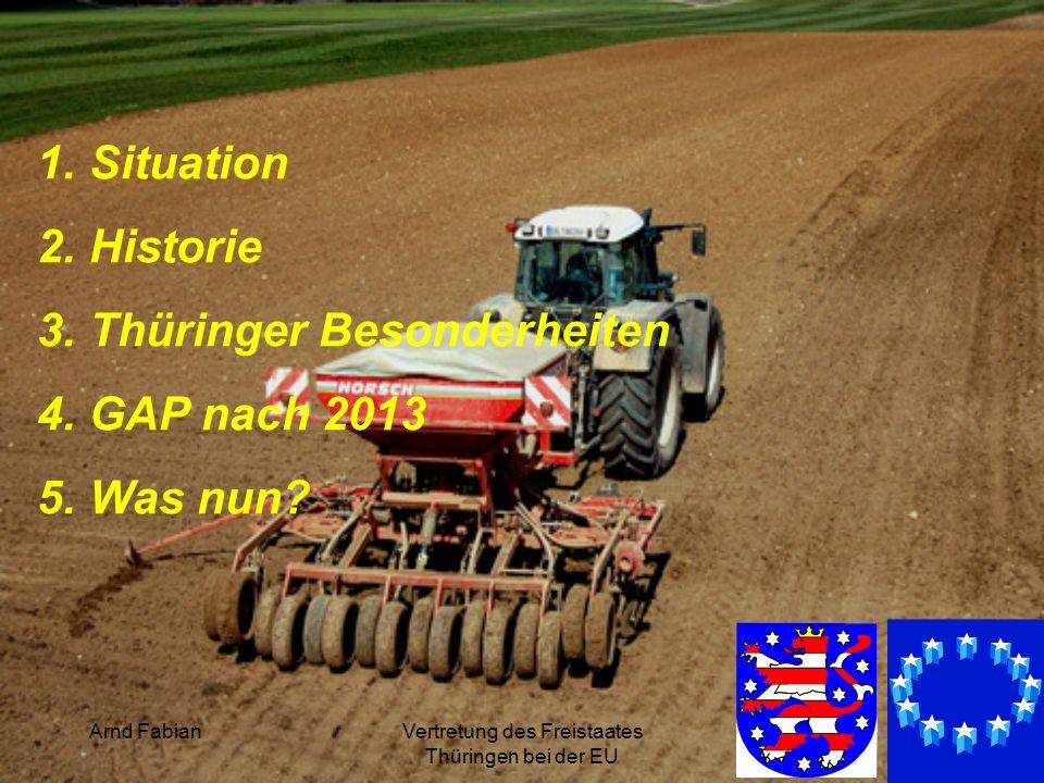 Arnd FabianVertretung des Freistaates Thüringen bei der EU 2 1.Situation 2.Historie 3.Thüringer Besonderheiten 4.GAP nach 2013 5.Was nun
