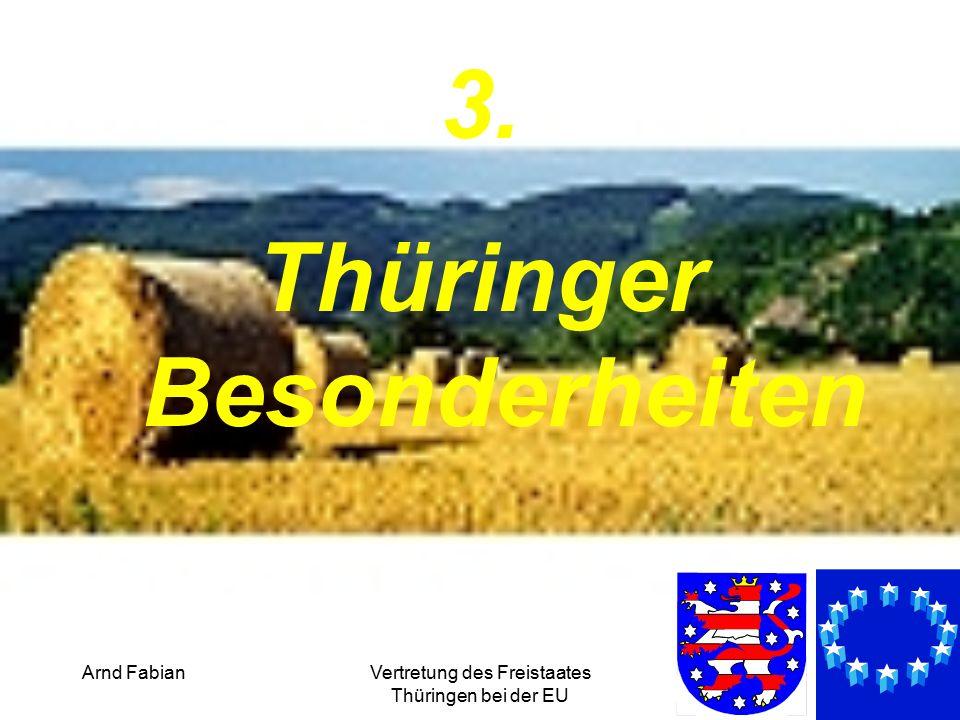 Arnd FabianVertretung des Freistaates Thüringen bei der EU 24 3. Thüringer Besonderheiten