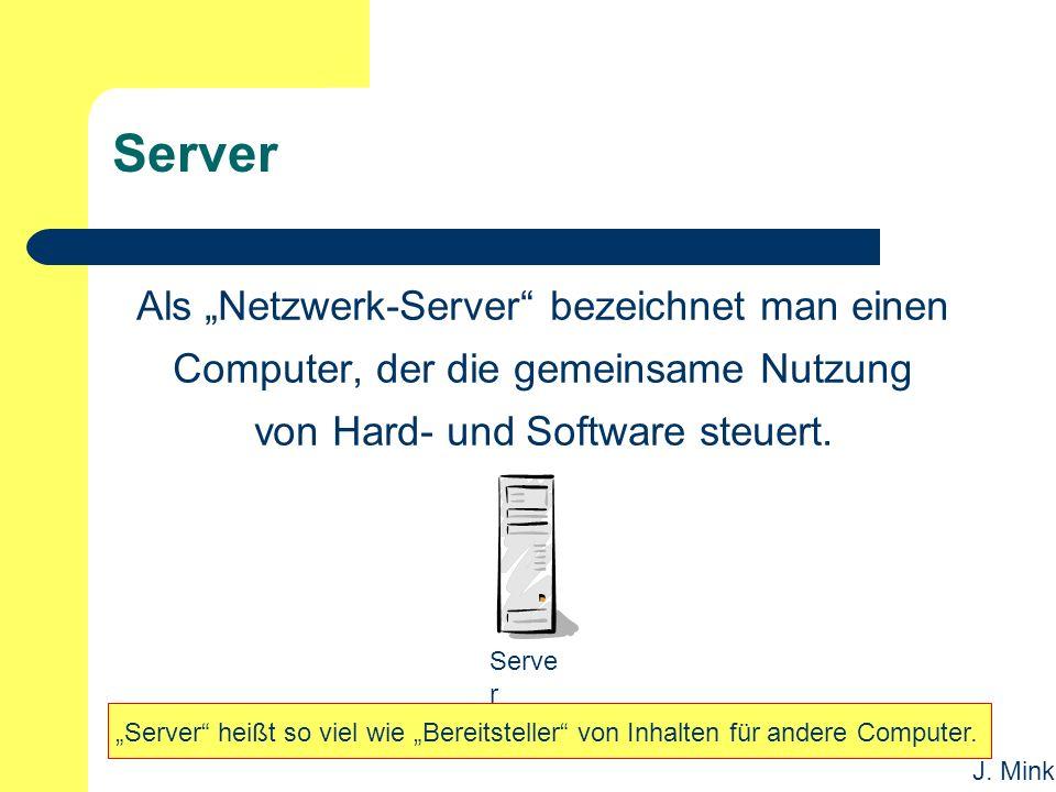 """J. Mink Server Als """"Netzwerk-Server"""" bezeichnet man einen Computer, der die gemeinsame Nutzung von Hard- und Software steuert. Serve r """"Server"""" heißt"""