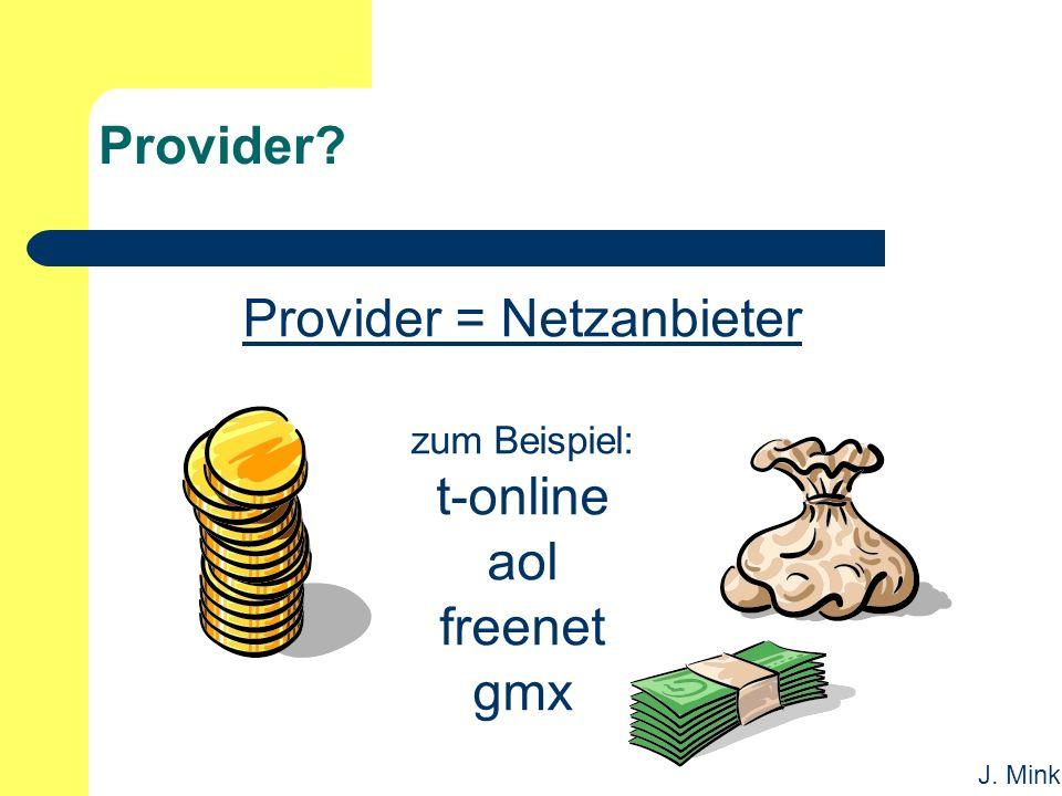 J. Mink Provider Provider = Netzanbieter zum Beispiel: t-online aol freenet gmx