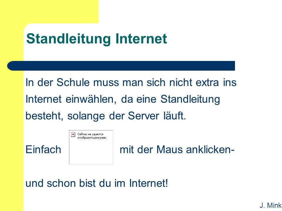 J. Mink Standleitung Internet In der Schule muss man sich nicht extra ins Internet einwählen, da eine Standleitung besteht, solange der Server läuft.