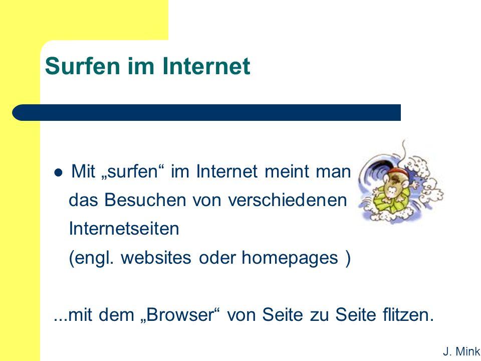 """J. Mink Surfen im Internet Mit """"surfen"""" im Internet meint man das Besuchen von verschiedenen Internetseiten (engl. websites oder homepages )...mit dem"""