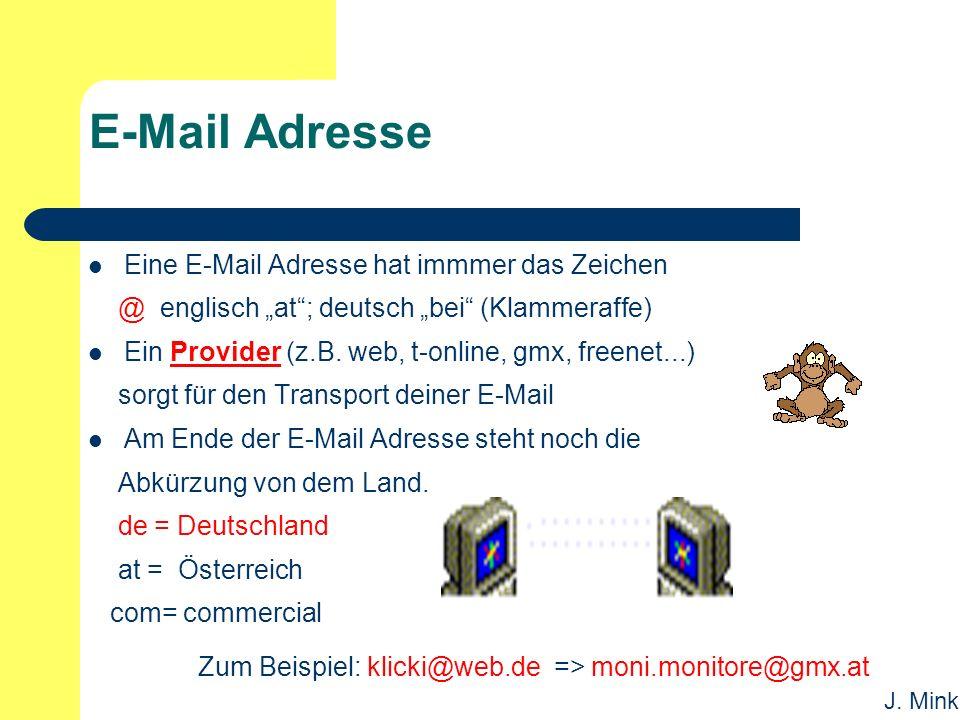 """J. Mink E-Mail Adresse Eine E-Mail Adresse hat immmer das Zeichen @ englisch """"at""""; deutsch """"bei"""" (Klammeraffe) Ein Provider (z.B. web, t-online, gmx,"""