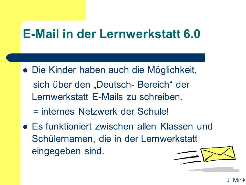 """J. Mink E-Mail in der Lernwerkstatt 6.0 Die Kinder haben auch die Möglichkeit, sich über den """"Deutsch- Bereich"""" der Lernwerkstatt E-Mails zu schreiben"""