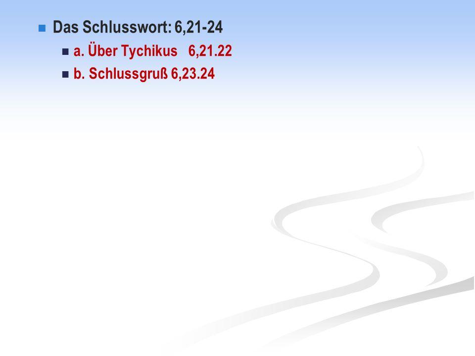Das Schlusswort: 6,21-24 a. Über Tychikus 6,21.22 b. Schlussgruß 6,23.24