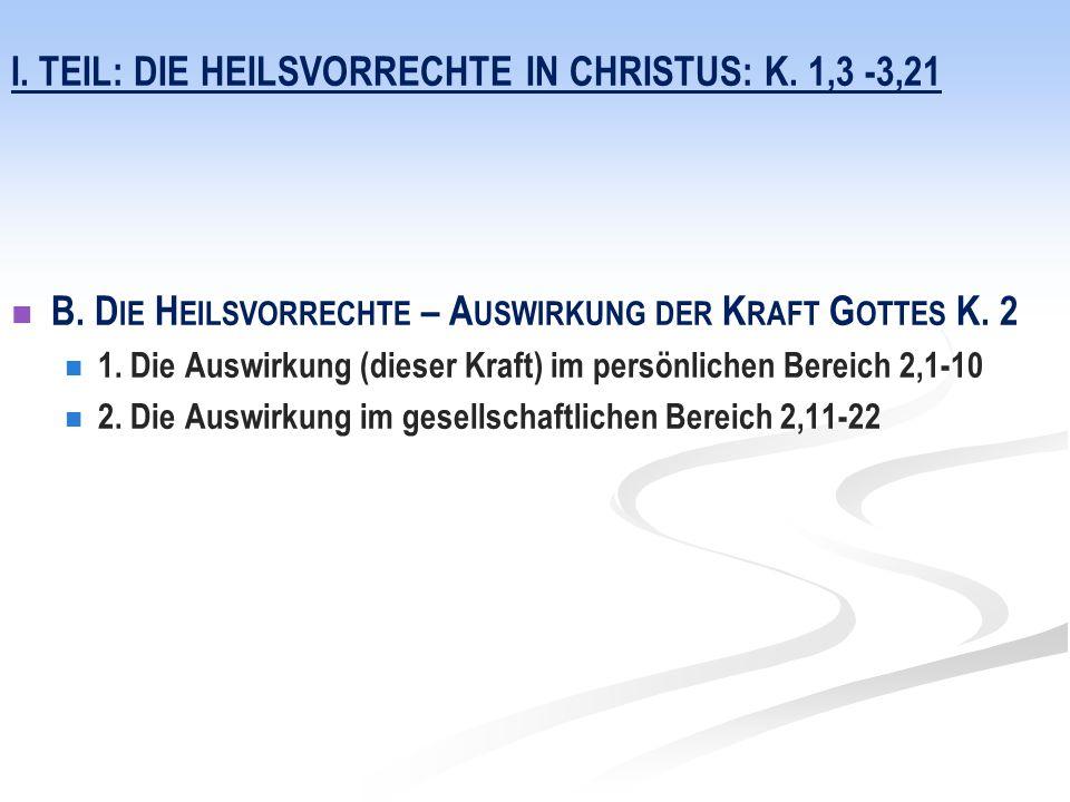 I. TEIL: DIE HEILSVORRECHTE IN CHRISTUS: K. 1,3 -3,21 B.