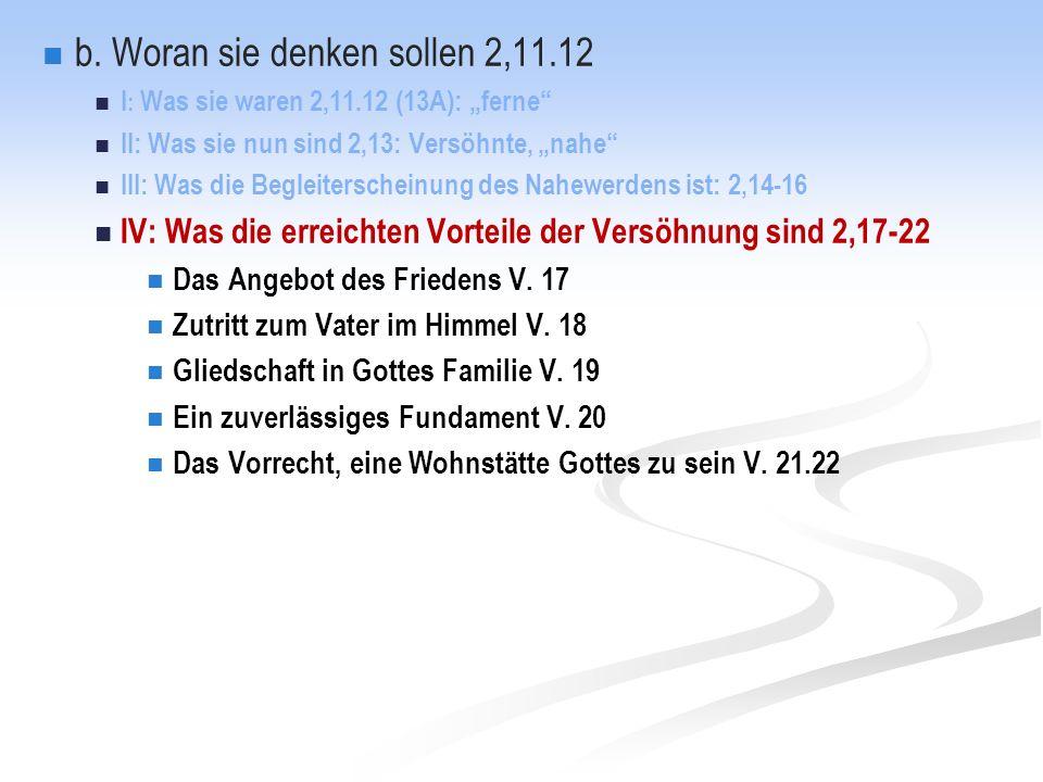 """b. Woran sie denken sollen 2,11.12 I : Was sie waren 2,11.12 (13A): """"ferne"""" II: Was sie nun sind 2,13: Versöhnte, """"nahe"""" III: Was die Begleiterscheinu"""
