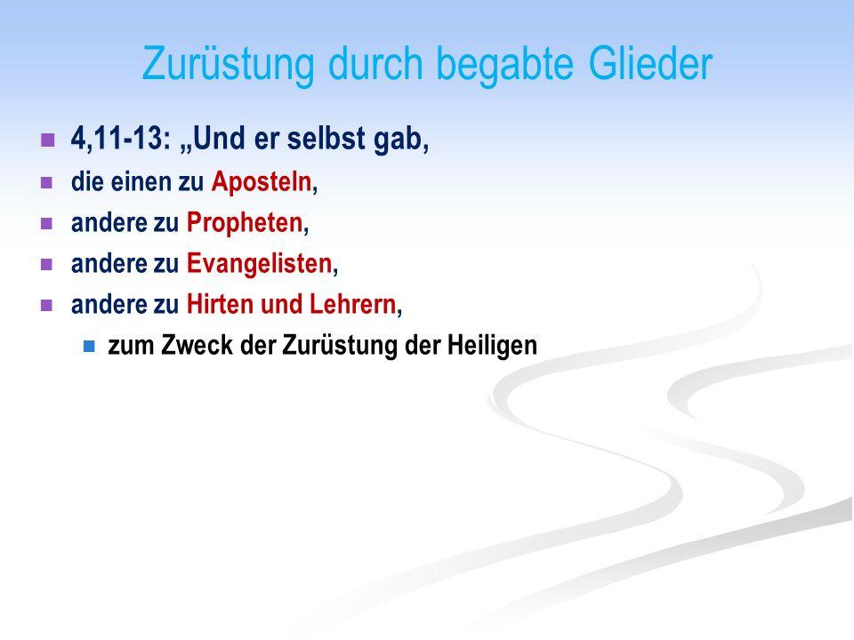 """Zurüstung durch begabte Glieder 4,11-13: """"Und er selbst gab, die einen zu Aposteln, andere zu Propheten, andere zu Evangelisten, andere zu Hirten und Lehrern, zum Zweck der Zurüstung der Heiligen"""
