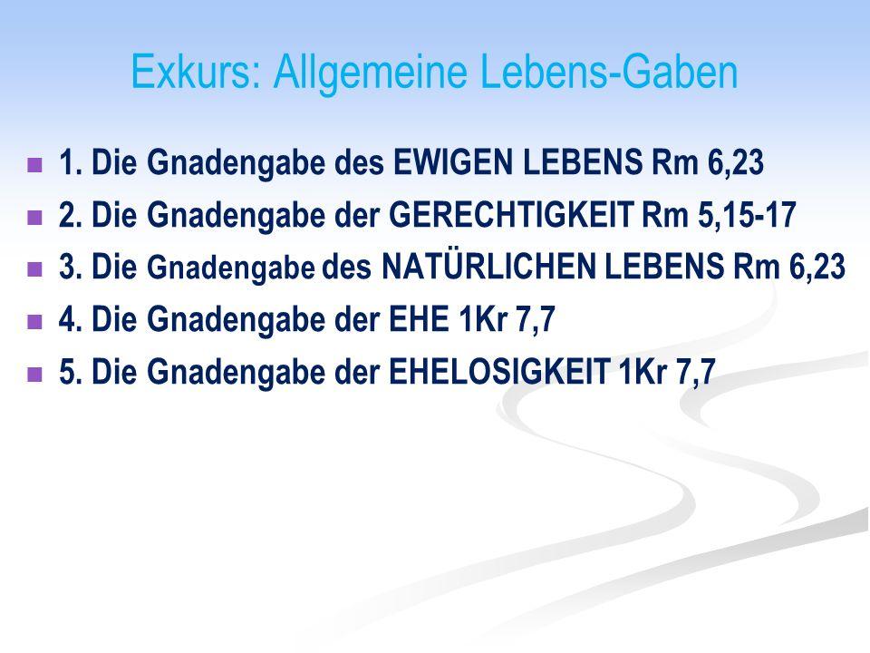 Exkurs: Allgemeine Lebens-Gaben 1. Die Gnadengabe des EWIGEN LEBENS Rm 6,23 2.