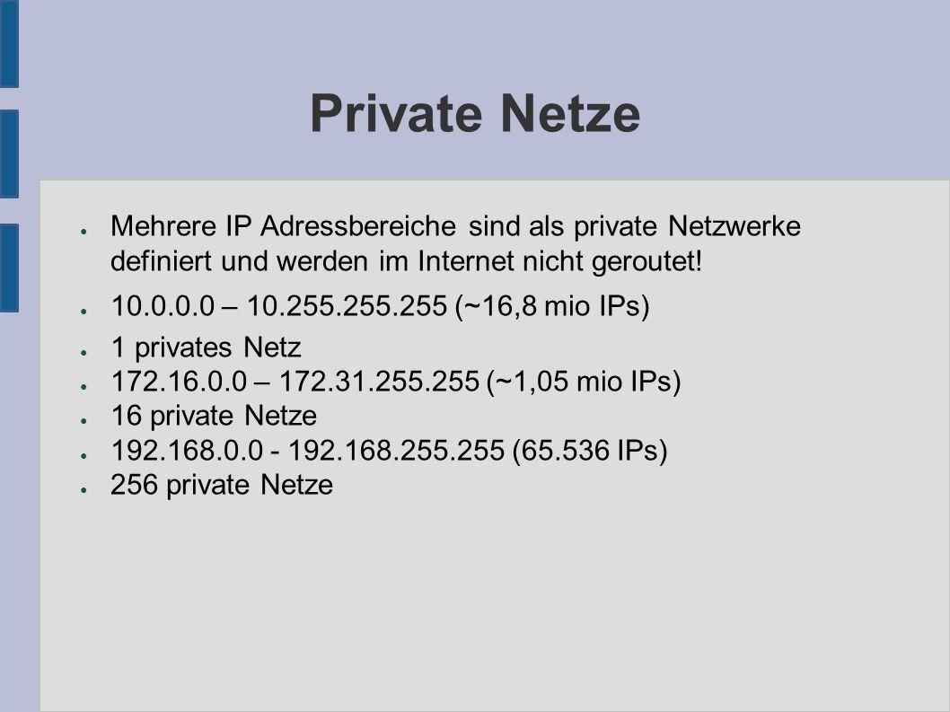 Private Netze ● Mehrere IP Adressbereiche sind als private Netzwerke definiert und werden im Internet nicht geroutet.