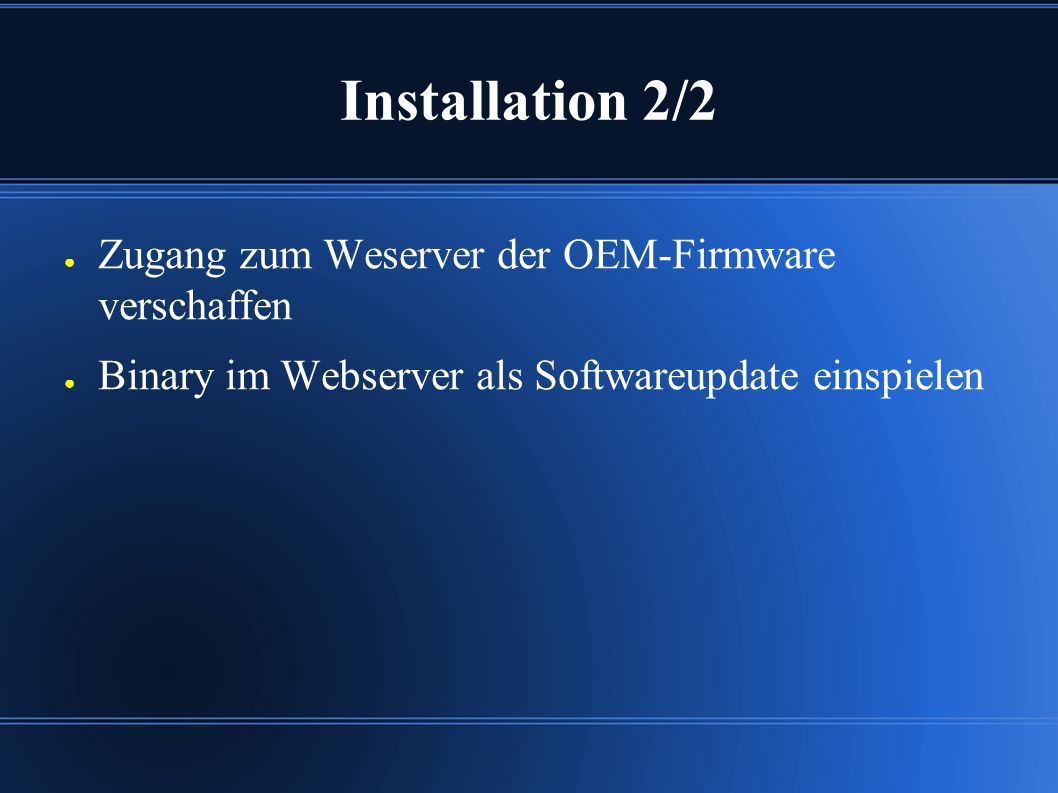 Installation 2/2 ● Zugang zum Weserver der OEM-Firmware verschaffen ● Binary im Webserver als Softwareupdate einspielen