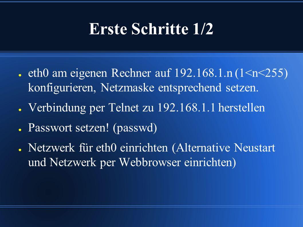 Erste Schritte 1/2 ● eth0 am eigenen Rechner auf 192.168.1.n (1<n<255) konfigurieren, Netzmaske entsprechend setzen.