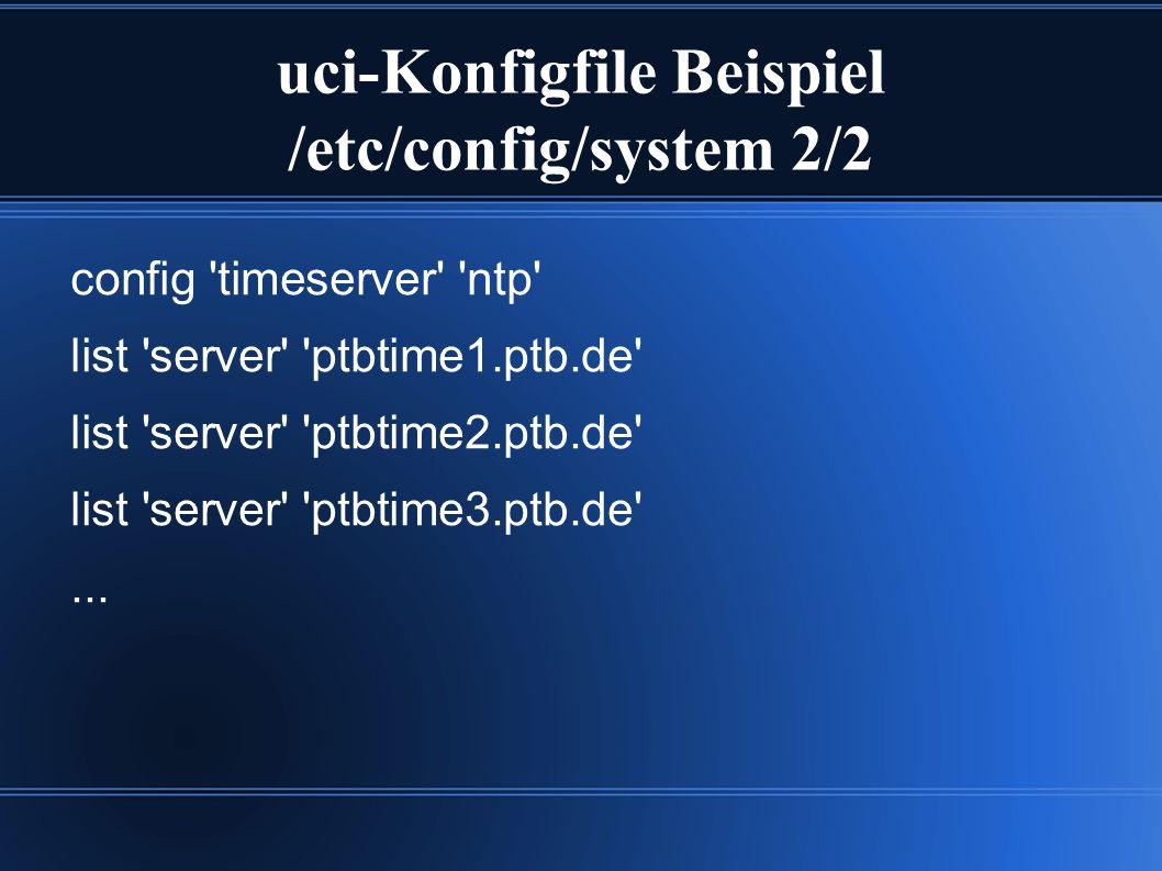 uci-Konfigfile Beispiel /etc/config/system 2/2 config timeserver ntp list server ptbtime1.ptb.de list server ptbtime2.ptb.de list server ptbtime3.ptb.de ...