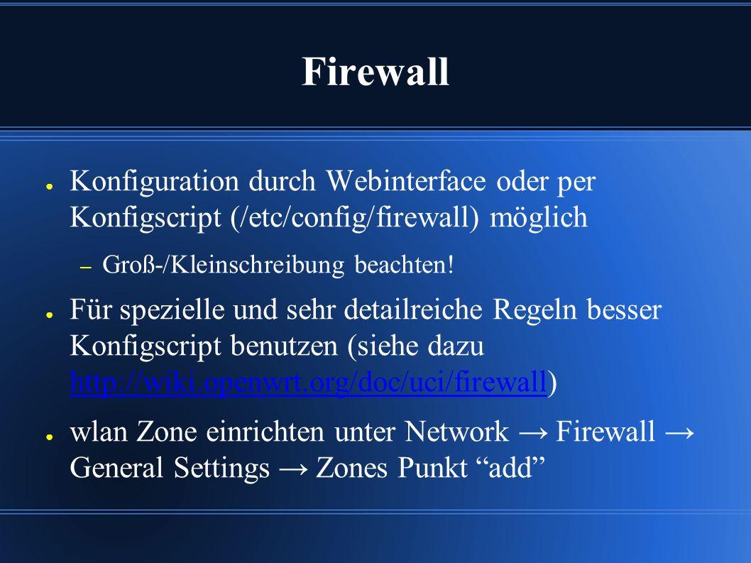 Firewall ● Konfiguration durch Webinterface oder per Konfigscript (/etc/config/firewall) möglich – Groß-/Kleinschreibung beachten.