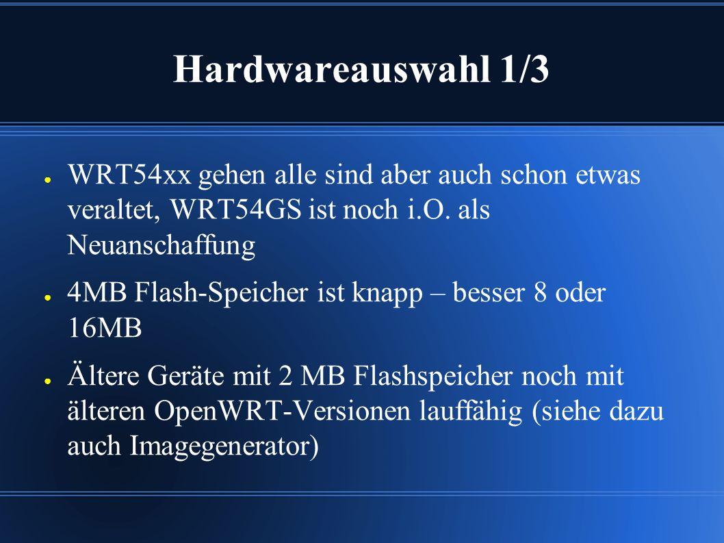 Hardwareauswahl 1/3 ● WRT54xx gehen alle sind aber auch schon etwas veraltet, WRT54GS ist noch i.O.