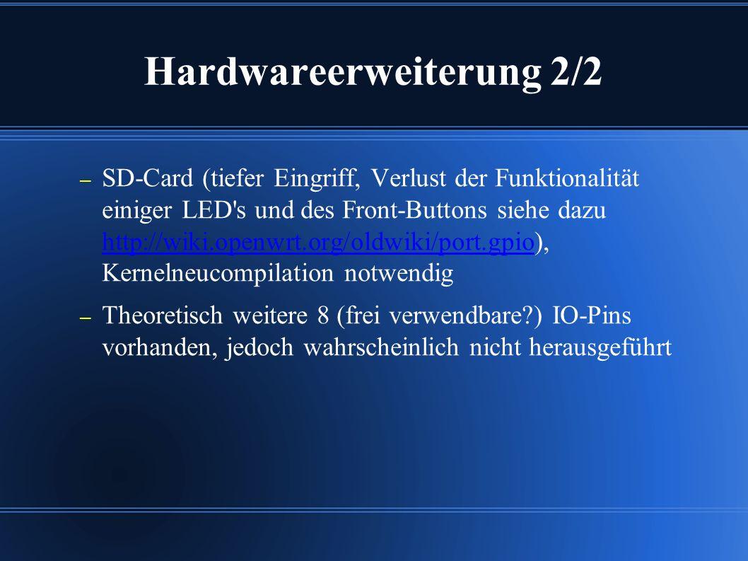 Hardwareerweiterung 2/2 – SD-Card (tiefer Eingriff, Verlust der Funktionalität einiger LED s und des Front-Buttons siehe dazu http://wiki.openwrt.org/oldwiki/port.gpio), Kernelneucompilation notwendig http://wiki.openwrt.org/oldwiki/port.gpio – Theoretisch weitere 8 (frei verwendbare ) IO-Pins vorhanden, jedoch wahrscheinlich nicht herausgeführt