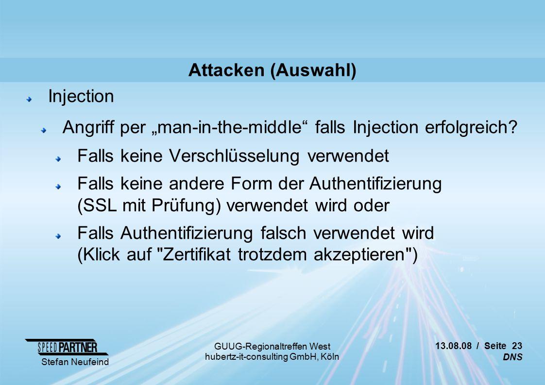 "13.08.08 / Seite 23 DNS Stefan Neufeind GUUG-Regionaltreffen West hubertz-it-consulting GmbH, Köln Attacken (Auswahl) Injection Angriff per ""man-in-the-middle falls Injection erfolgreich."