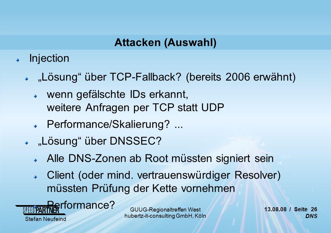 """13.08.08 / Seite 26 DNS Stefan Neufeind GUUG-Regionaltreffen West hubertz-it-consulting GmbH, Köln Attacken (Auswahl) Injection """"Lösung über TCP-Fallback."""