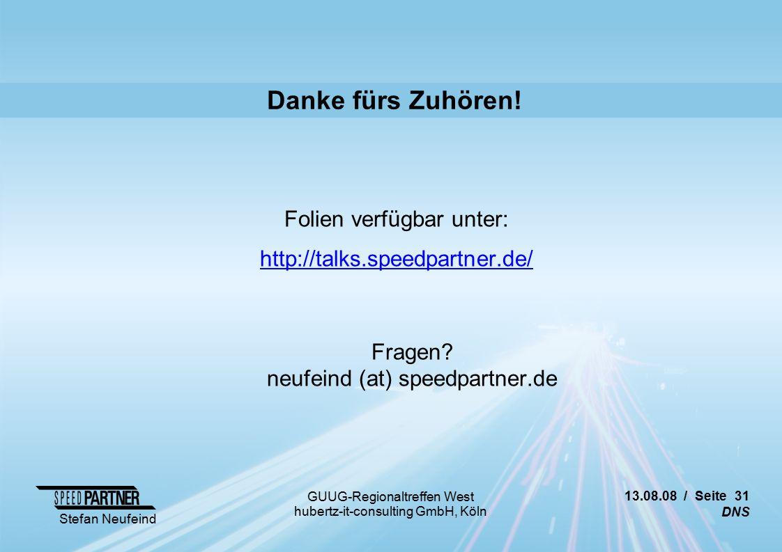 13.08.08 / Seite 31 DNS Stefan Neufeind GUUG-Regionaltreffen West hubertz-it-consulting GmbH, Köln Danke fürs Zuhören.