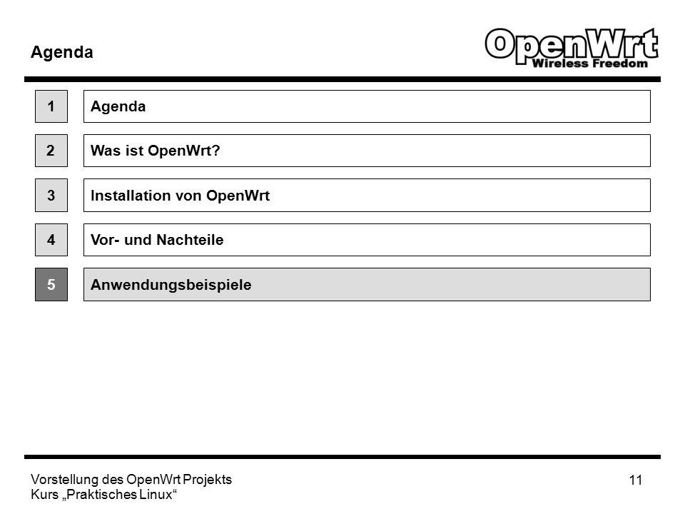 """Vorstellung des OpenWrt Projekts Kurs """"Praktisches Linux 11 Agenda 2Was ist OpenWrt."""