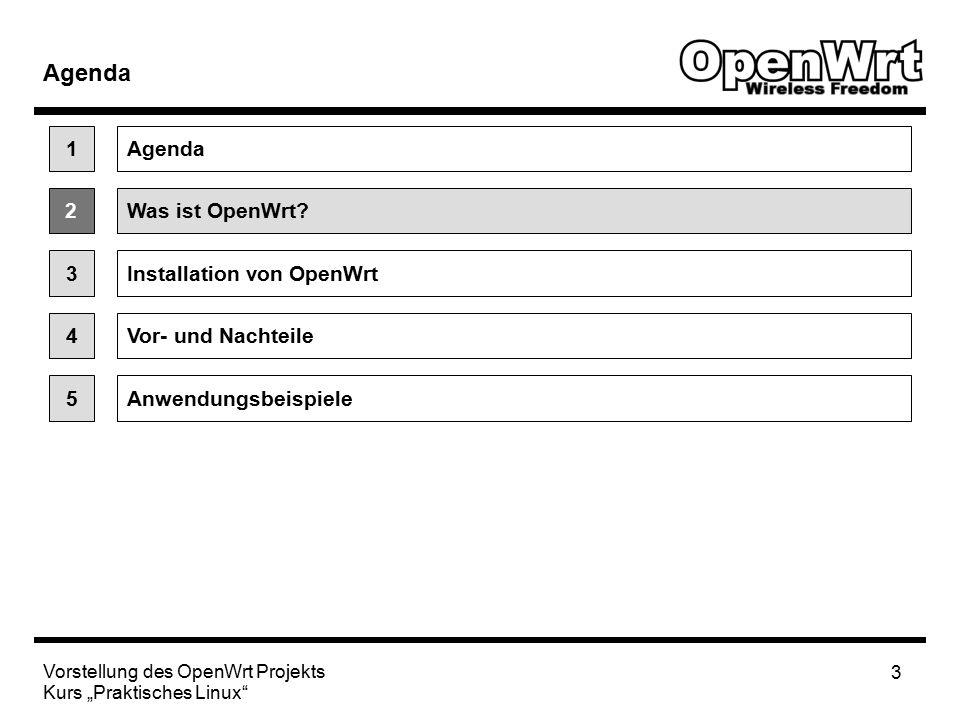 """Vorstellung des OpenWrt Projekts Kurs """"Praktisches Linux 3 Agenda 2Was ist OpenWrt."""
