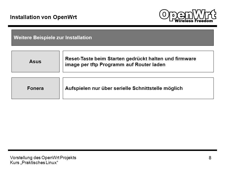 """Vorstellung des OpenWrt Projekts Kurs """"Praktisches Linux 8 Installation von OpenWrt Weitere Beispiele zur Installation Asus Reset-Taste beim Starten gedrückt halten und firmware image per tftp Programm auf Router laden FoneraAufspielen nur über serielle Schnittstelle möglich"""