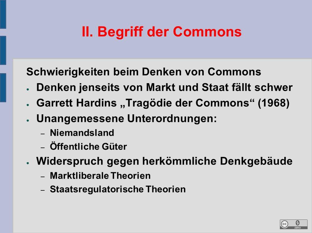 """II. Begriff der Commons Schwierigkeiten beim Denken von Commons ● Denken jenseits von Markt und Staat fällt schwer ● Garrett Hardins """"Tragödie der Com"""