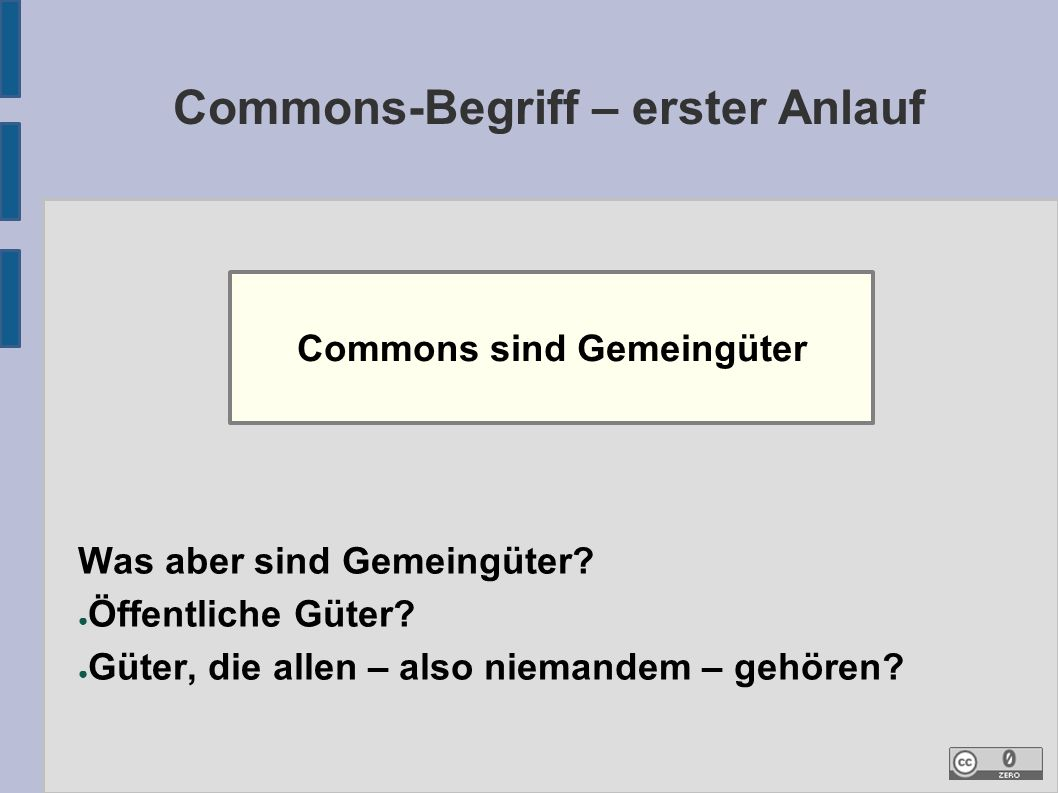 Commons-Begriff – erster Anlauf Commons sind Gemeingüter Was aber sind Gemeingüter.