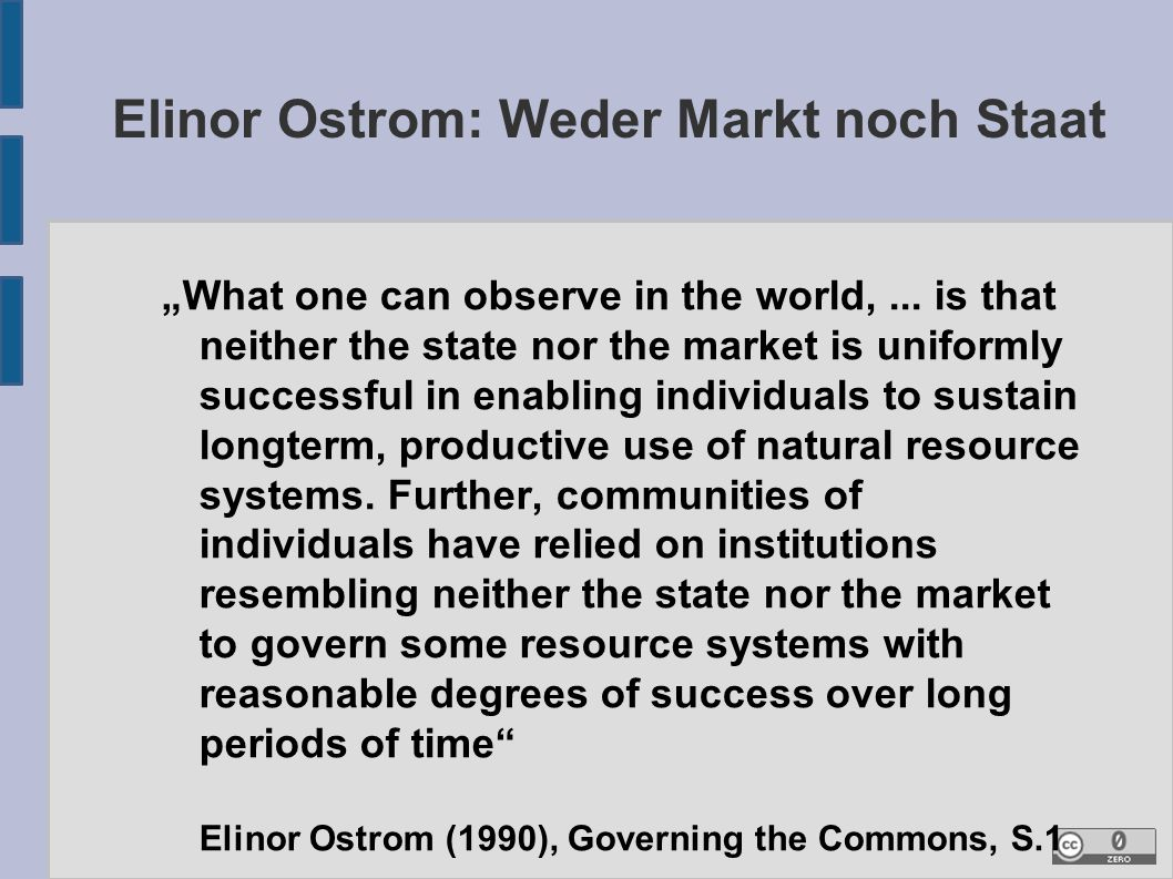 "Elinor Ostrom: Weder Markt noch Staat ""What one can observe in the world,... is that neither the state nor the market is uniformly successful in enabl"