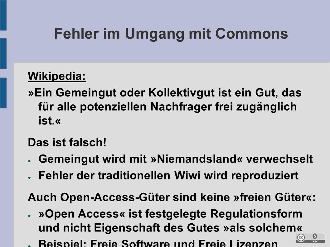 Fehler im Umgang mit Commons Wikipedia: »Ein Gemeingut oder Kollektivgut ist ein Gut, das für alle potenziellen Nachfrager frei zugänglich ist.« Das ist falsch.
