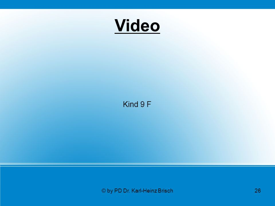 © by PD Dr. Karl-Heinz Brisch26 Video Kind 9 F