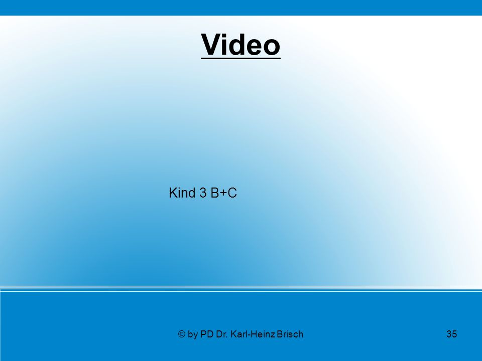 © by PD Dr. Karl-Heinz Brisch35 Video Kind 3 B+C