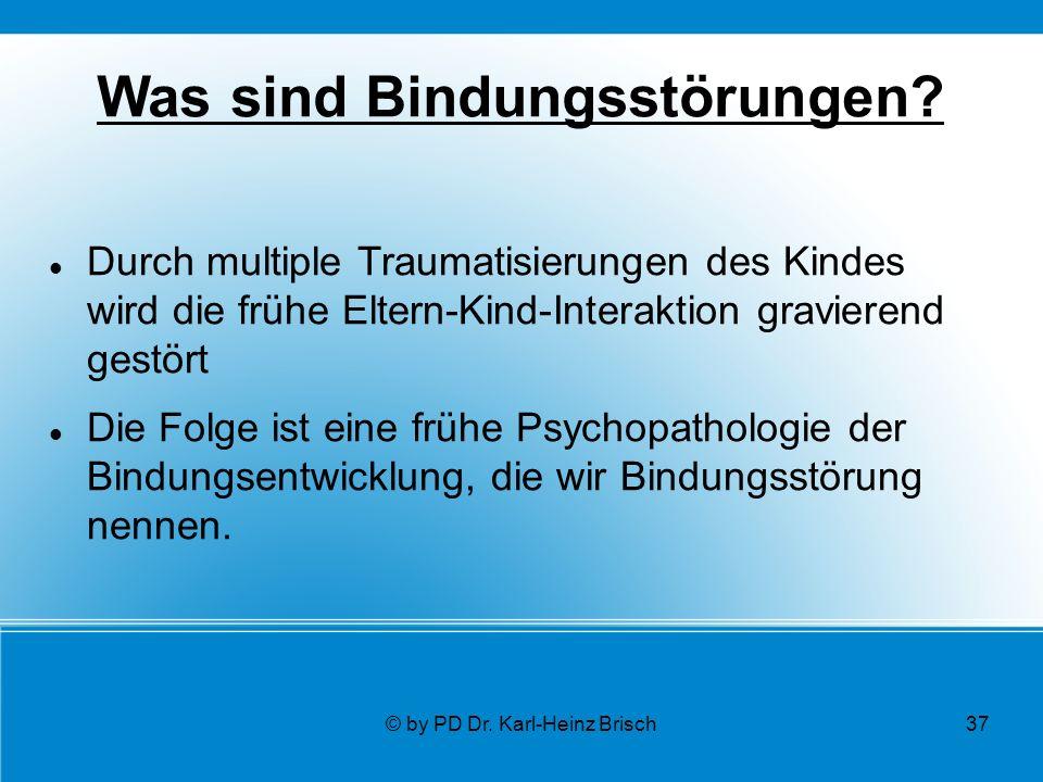 © by PD Dr. Karl-Heinz Brisch37 Was sind Bindungsstörungen.