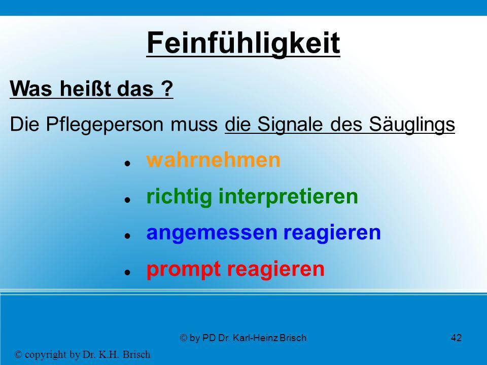 © by PD Dr. Karl-Heinz Brisch42 Feinfühligkeit Was heißt das .