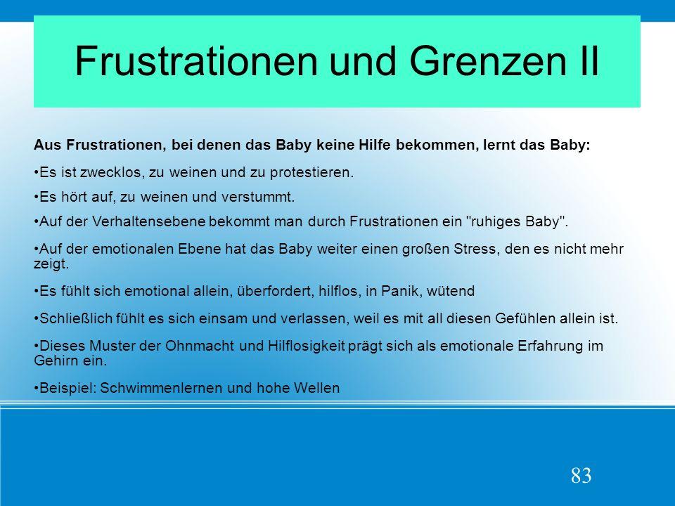 Frustrationen und Grenzen II Aus Frustrationen, bei denen das Baby keine Hilfe bekommen, lernt das Baby: Es ist zwecklos, zu weinen und zu protestieren.