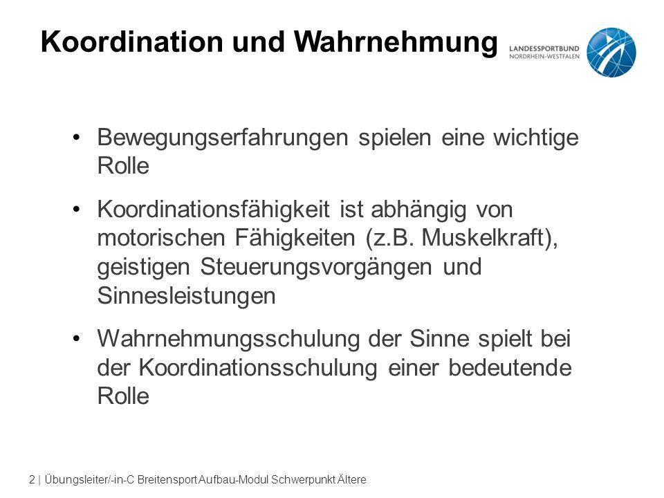 2 | Übungsleiter/-in-C Breitensport Aufbau-Modul Schwerpunkt Ältere Koordination und Wahrnehmung Bewegungserfahrungen spielen eine wichtige Rolle Koordinationsfähigkeit ist abhängig von motorischen Fähigkeiten (z.B.