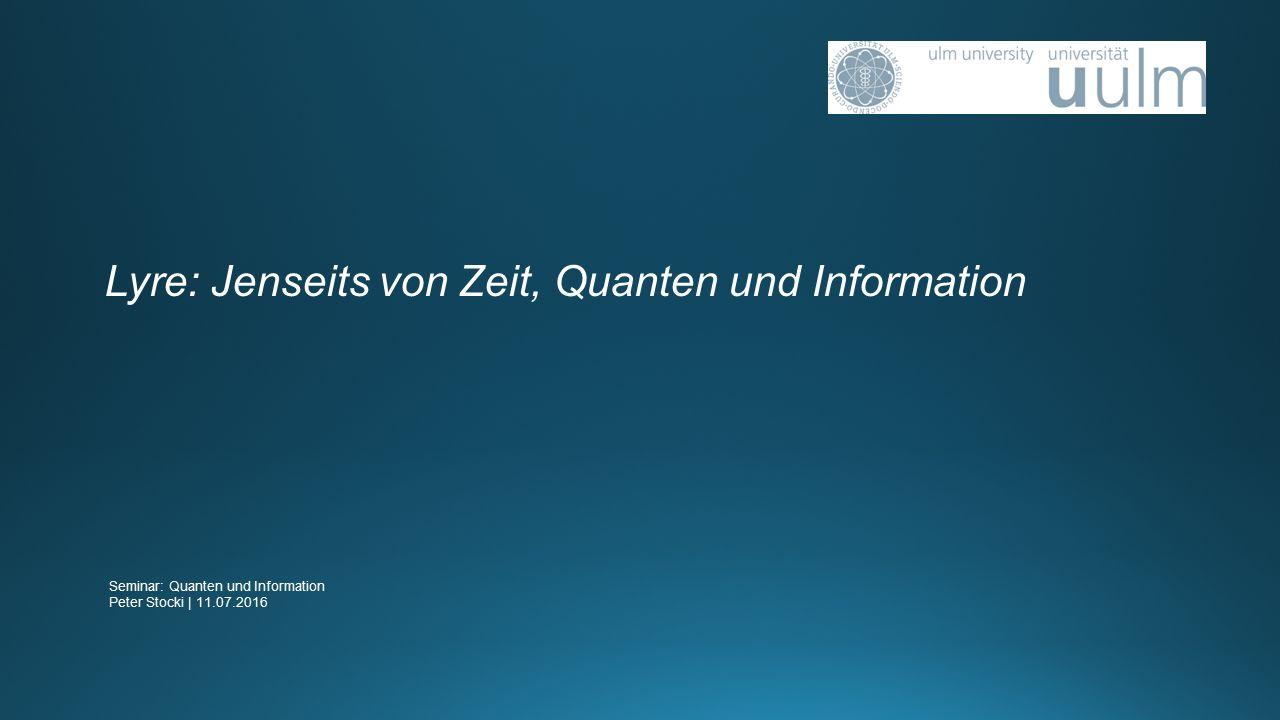 Lyre: Jenseits von Zeit, Quanten und Information Seminar: Quanten und Information Peter Stocki | 11.07.2016