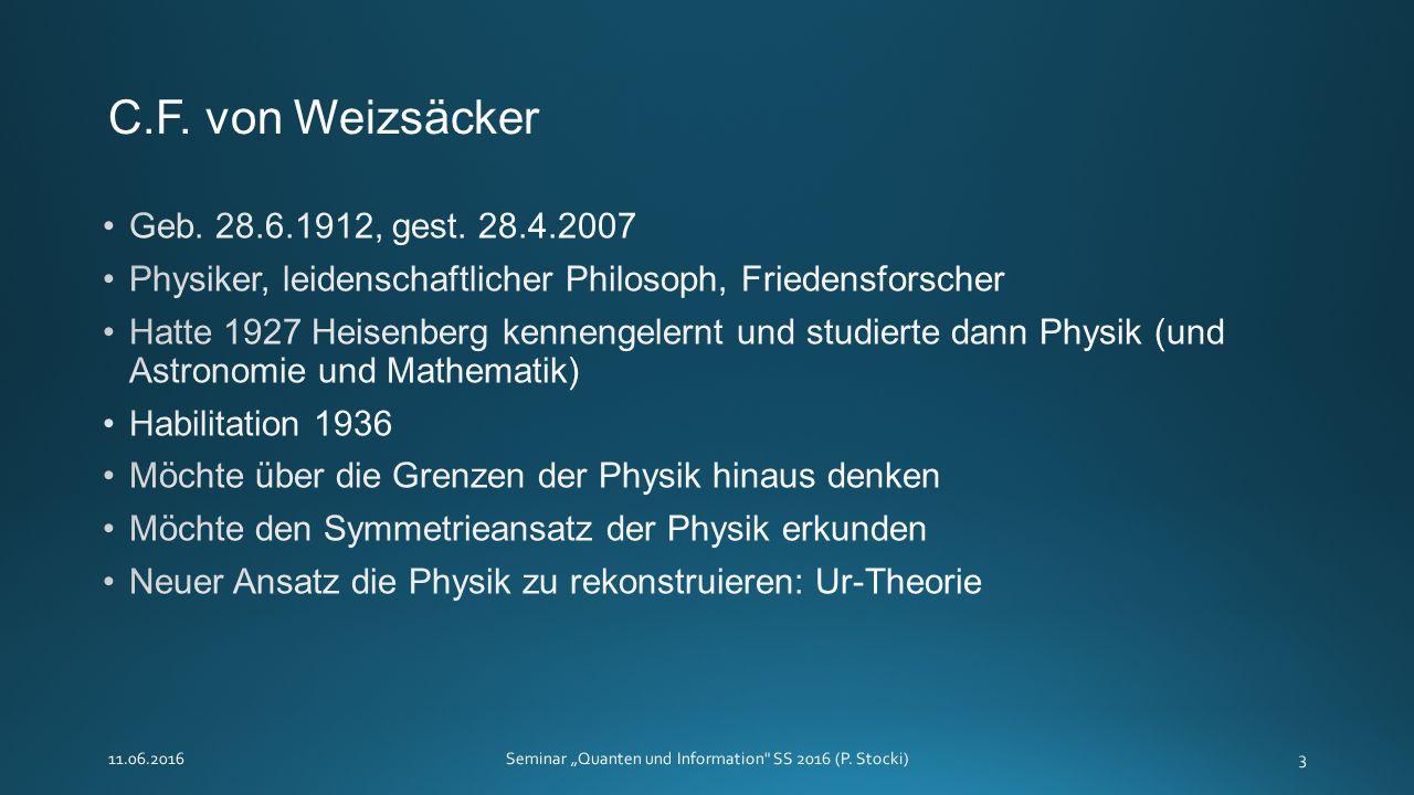 """C.F. von Weizsäcker 11.06.2016Seminar """"Quanten und Information SS 2016 (P. Stocki)3"""