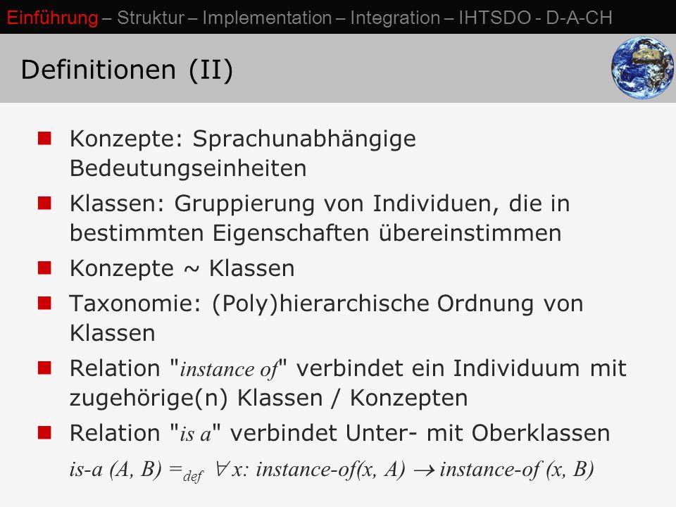 IHTSDO – Institutionelle Abkommen WHO: SNOMED CT als Common Ontology für WHO- Klassifikationen Gemeinsame Joint Advisory Group seit 2011 Regenstrief Institute Harmonisierung SNOMED CT - LOINC HL-7: Gemeinsame Standardentwicklung Einführung – Struktur – Implementation – Integration – IHTSDO - D-A-CH