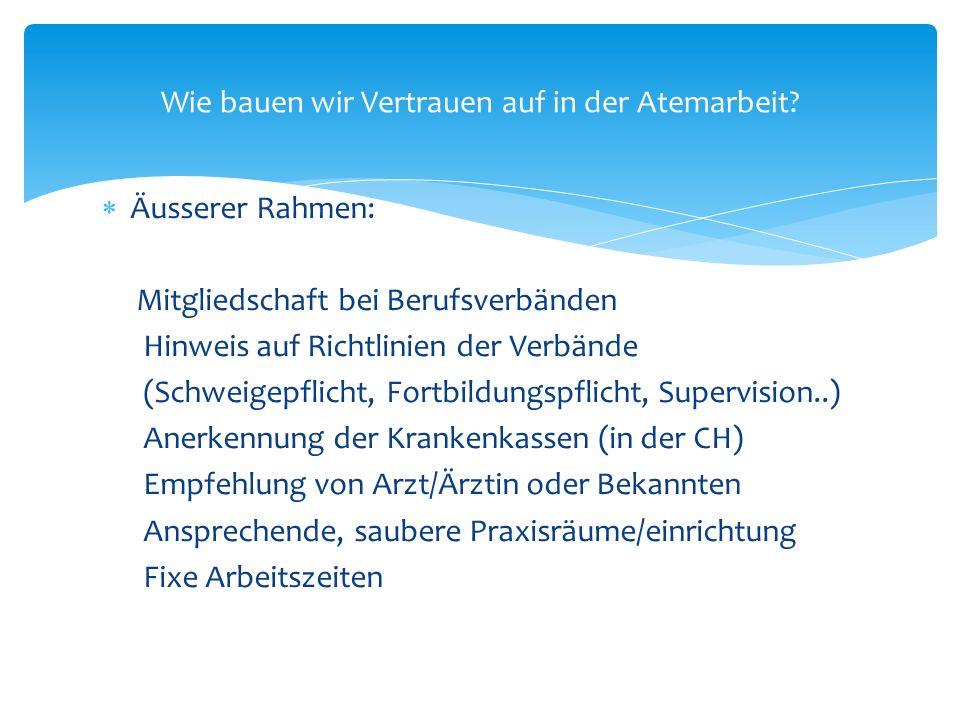  Äusserer Rahmen: Mitgliedschaft bei Berufsverbänden Hinweis auf Richtlinien der Verbände (Schweigepflicht, Fortbildungspflicht, Supervision..) Anerk