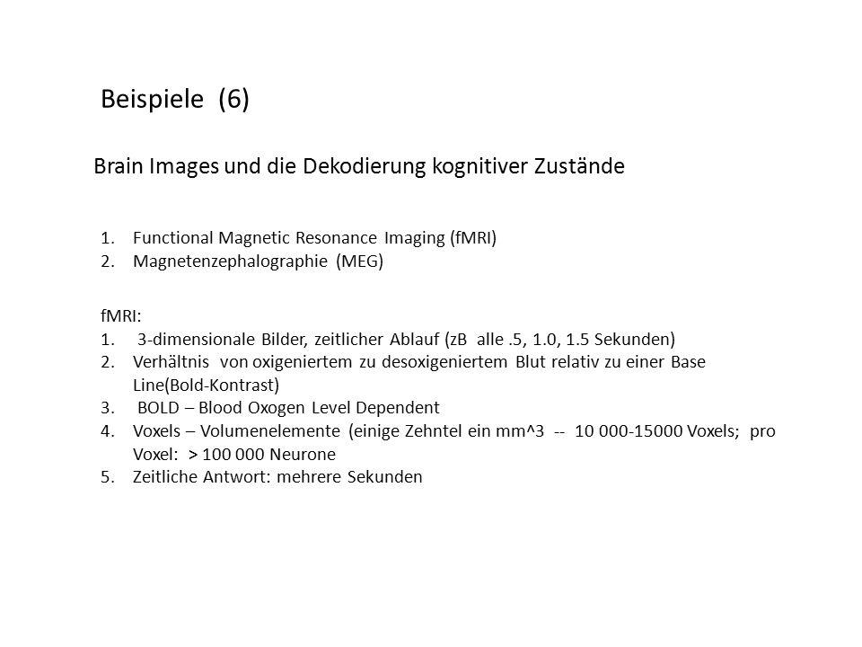 Beispiele (6) Brain Images und die Dekodierung kognitiver Zustände 1.Functional Magnetic Resonance Imaging (fMRI) 2.Magnetenzephalographie (MEG) fMRI: 1.