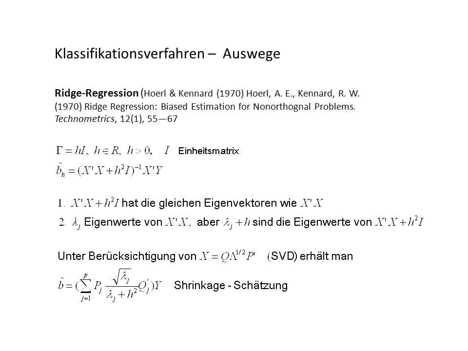Klassifikationsverfahren – Auswege Ridge-Regression ( Hoerl & Kennard (1970) Hoerl, A.