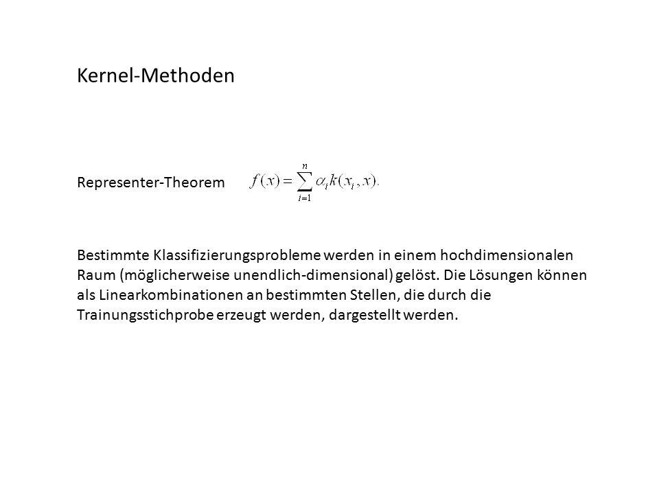 Kernel-Methoden Representer-Theorem Bestimmte Klassifizierungsprobleme werden in einem hochdimensionalen Raum (möglicherweise unendlich-dimensional) gelöst.