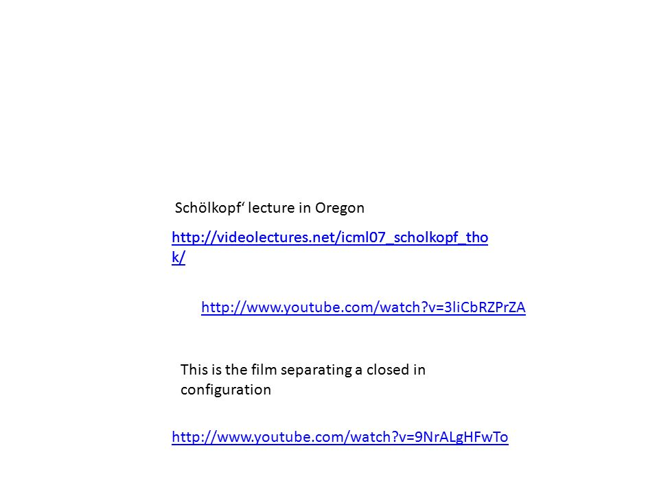 k/   k/ Schölkopf' lecture in Oregon   v=3liCbRZPrZA This is the film separating a closed in configuration   v=9NrALgHFwTo