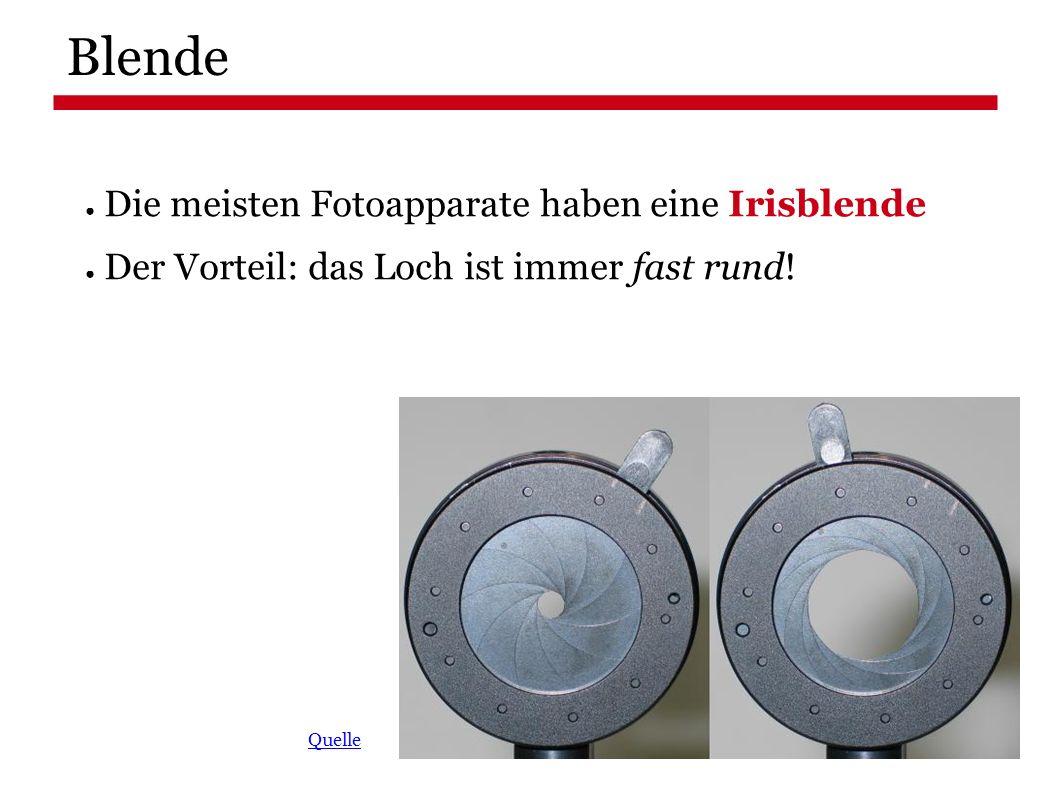 Blende ● Die meisten Fotoapparate haben eine Irisblende ● Der Vorteil: das Loch ist immer fast rund.