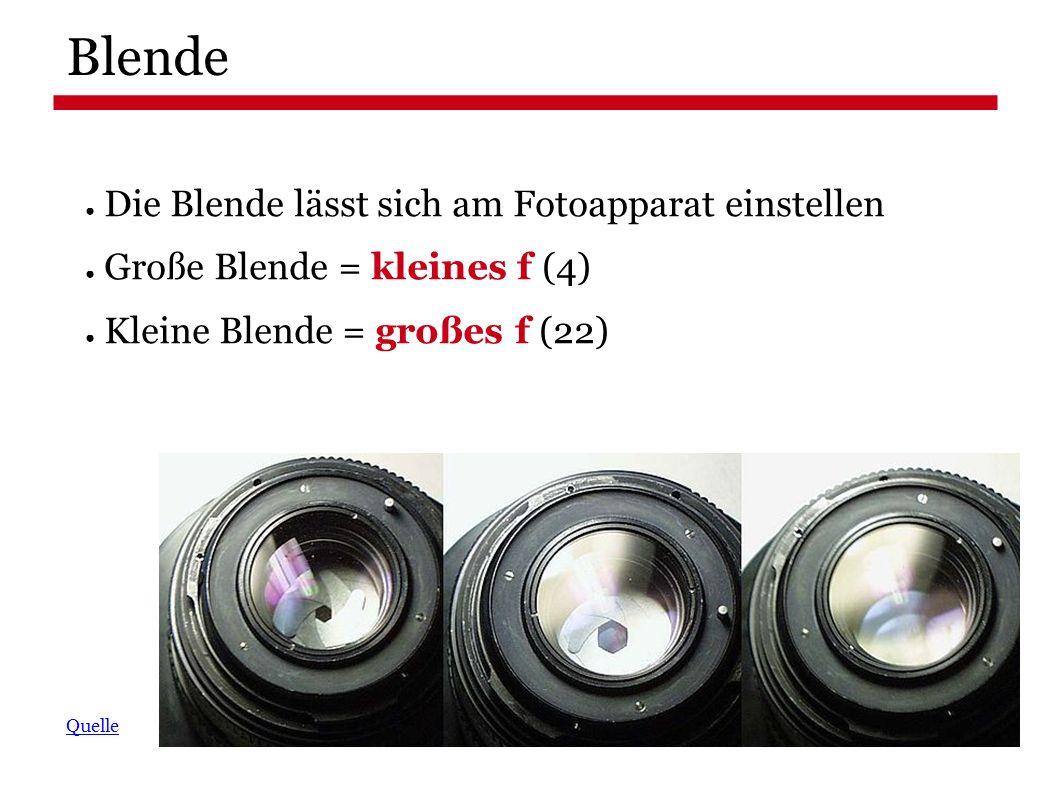 ● Die Blende lässt sich am Fotoapparat einstellen ● Große Blende = kleines f (4) ● Kleine Blende = großes f (22) Quelle Blende