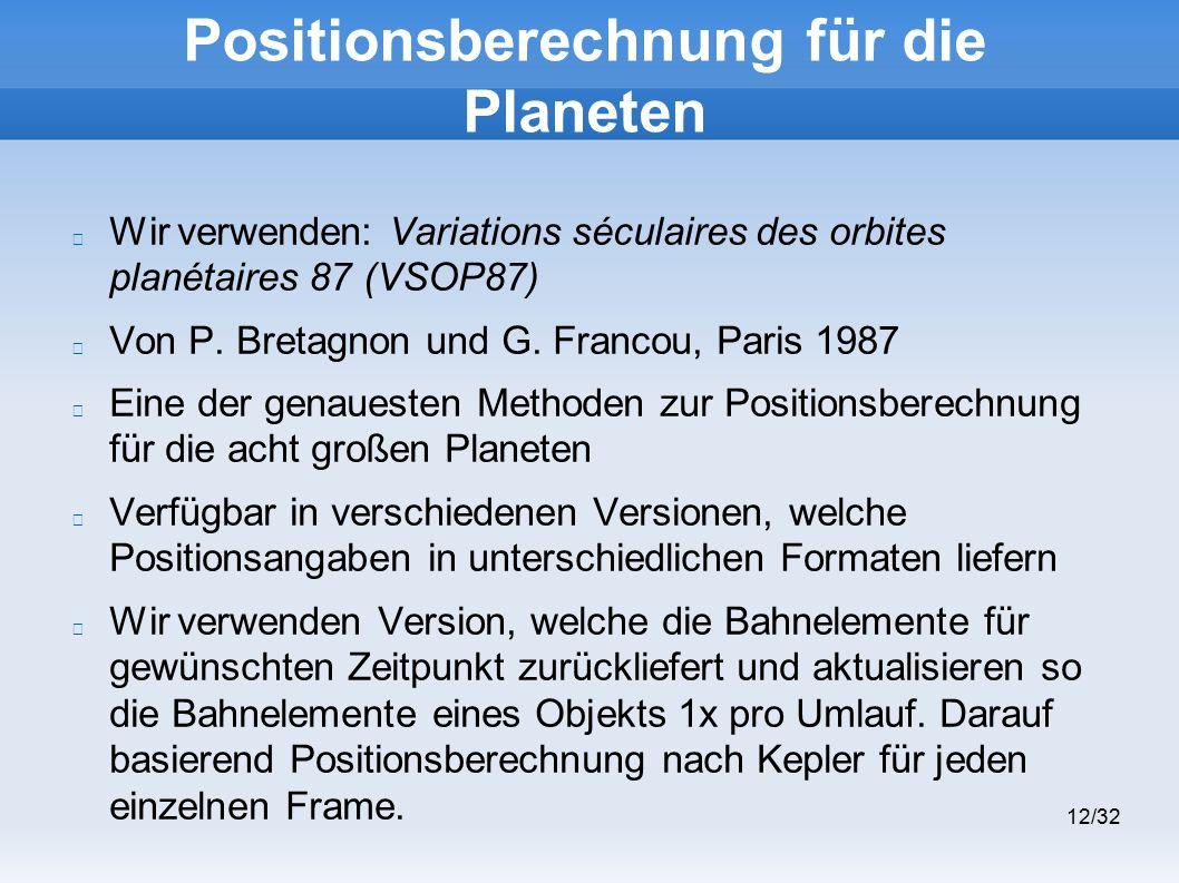 12/32 Positionsberechnung für die Planeten Wir verwenden: Variations séculaires des orbites planétaires 87 (VSOP87) Von P.