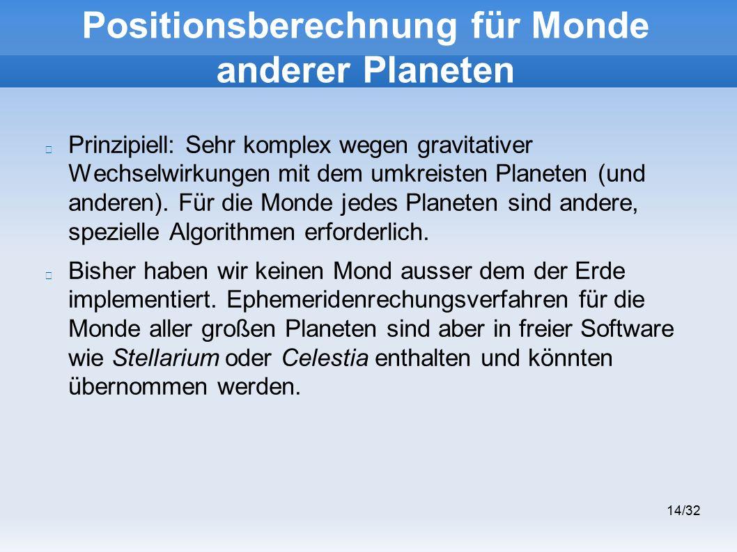 14/32 Positionsberechnung für Monde anderer Planeten Prinzipiell: Sehr komplex wegen gravitativer Wechselwirkungen mit dem umkreisten Planeten (und anderen).