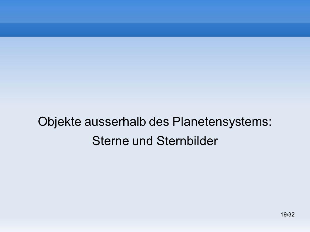 19/32 Objekte ausserhalb des Planetensystems: Sterne und Sternbilder