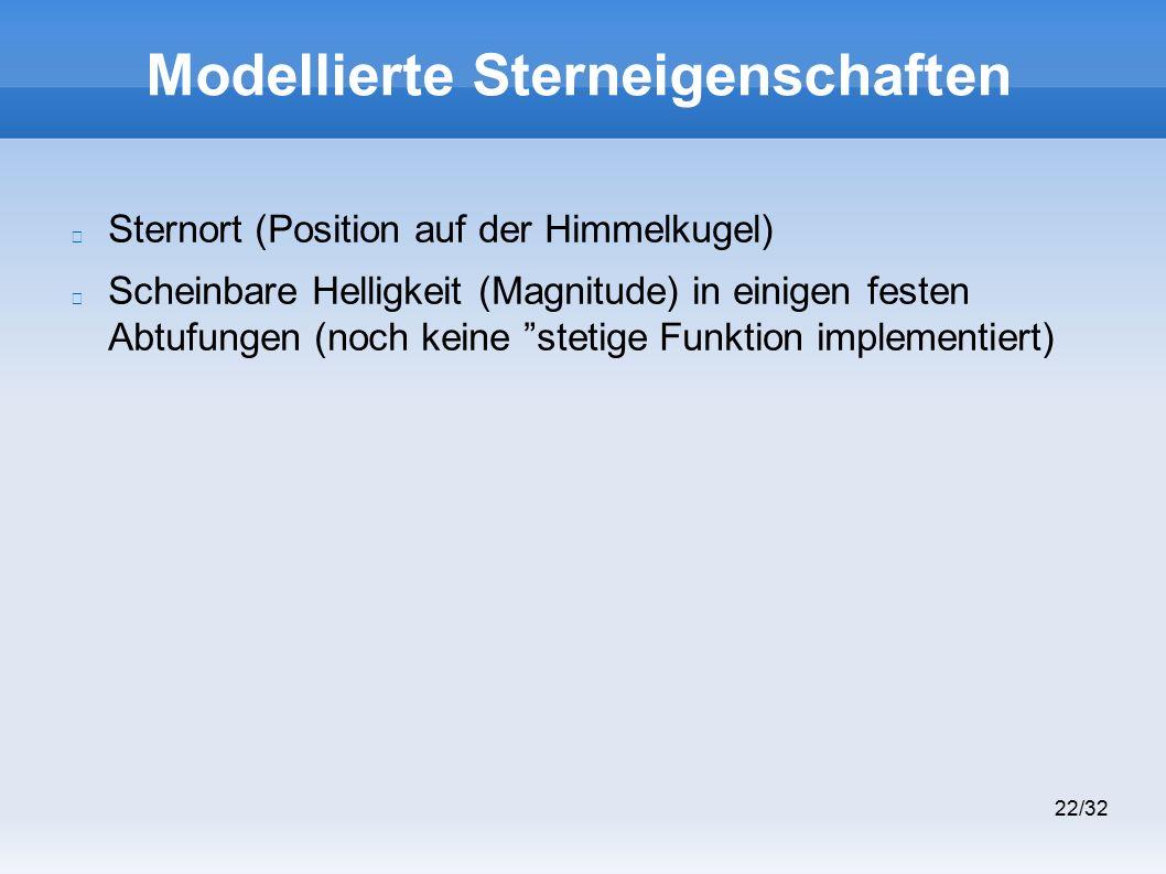 22/32 Modellierte Sterneigenschaften Sternort (Position auf der Himmelkugel) Scheinbare Helligkeit (Magnitude) in einigen festen Abtufungen (noch keine stetige Funktion implementiert)
